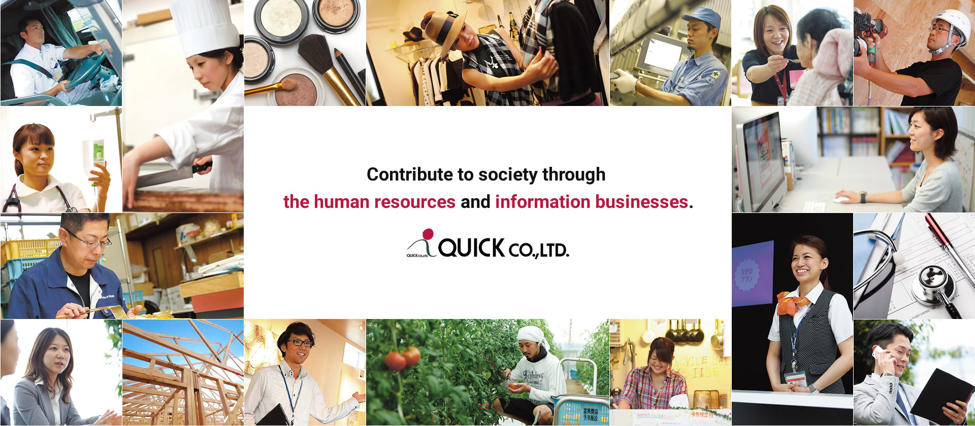 Contribute to society through the human resources and information businesses. QUICK co.,LTD.